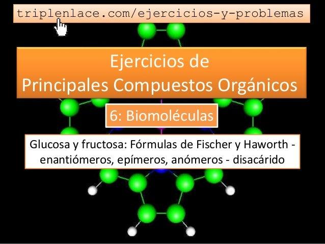 Principales compuestos químicos   6.biomoléculas - 01 fischer, haworth, enantiómeros, epímeros, anómeros, disacárido