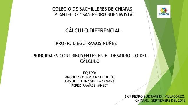 """COLEGIO DE BACHILLERES DE CHIAPAS PLANTEL 32 """"SAN PEDRO BUENAVISTA"""" CÁLCULO DIFERENCIAL PROFR. DIEGO RAMOS NUÑEZ PRINCIPAL..."""