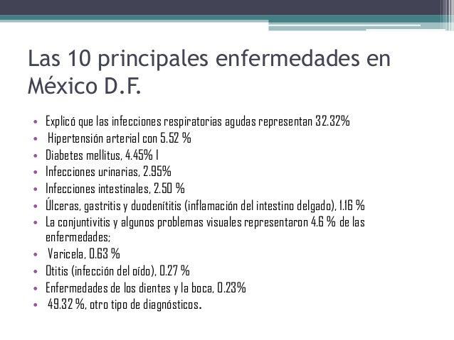 Las 10 principales enfermedades enMéxico D.F.• Explicó que las infecciones respiratorias agudas representan 32.32%• Hipert...