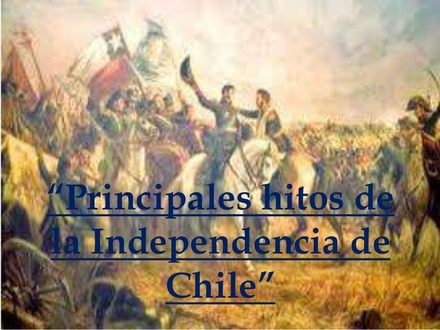 """""""Principales hitos de la Independencia de Chile"""""""