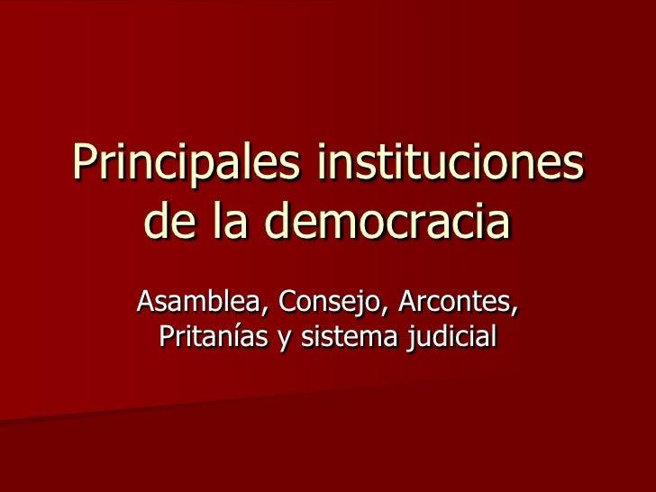 Principales instituciones de la democracia<br />Asamblea, Consejo, Arcontes, Pritanías y sistema judicial<br />