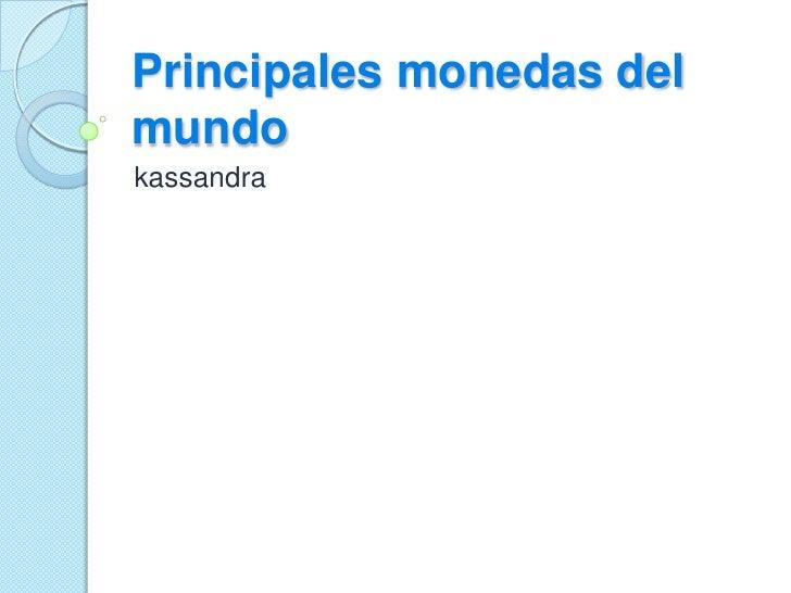 Principales monedas del mundo<br />kassandra<br />