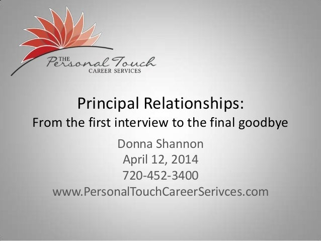 Principal Relationships: From the first interview to the final goodbye Donna Shannon April 12, 2014 720-452-3400 www.Perso...