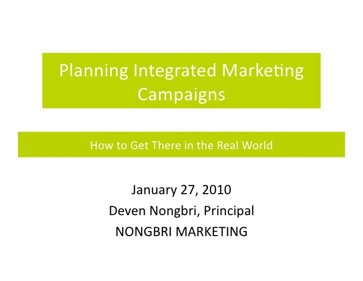 Planning	   Integrated	   Marke/ng	                 Campaigns	         How	   to	   Get	   There	   in	   the	   Real	   W...