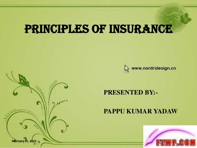 PRINCIPLES OF INSURANCE                    PRESENTED BY:-                    PAPPU KUMAR YADAWFebruary 25, 2013           ...