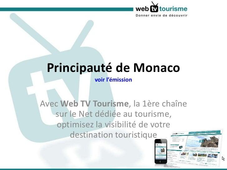 Principauté de Monaco voir l'émission Avec  Web TV Tourisme , la 1ère chaîne sur le Net dédiée au tourisme, optimisez la v...