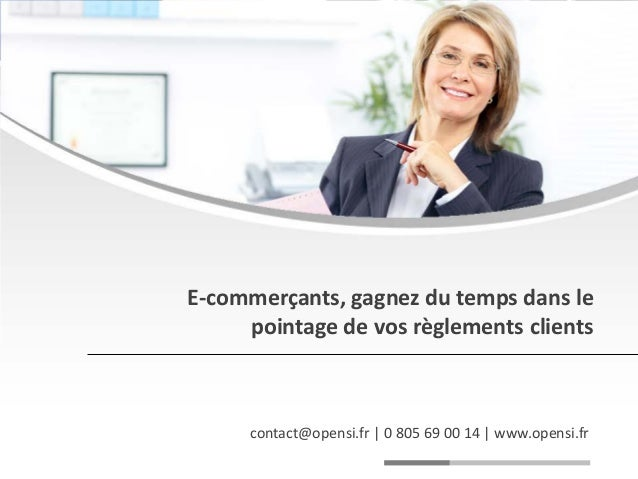E-commerçants, gagnez du temps dans lepointage de vos règlements clientscontact@opensi.fr | 0 805 69 00 14 | www.opensi.fr