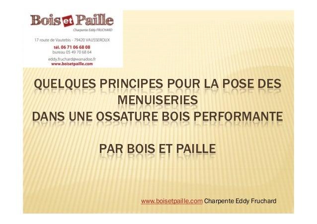 QUELQUES PRINCIPES POUR LA POSE DES MENUISERIES DANS UNE OSSATURE BOIS PERFORMANTE PAR BOIS ET PAILLE  www.boisetpaille.co...