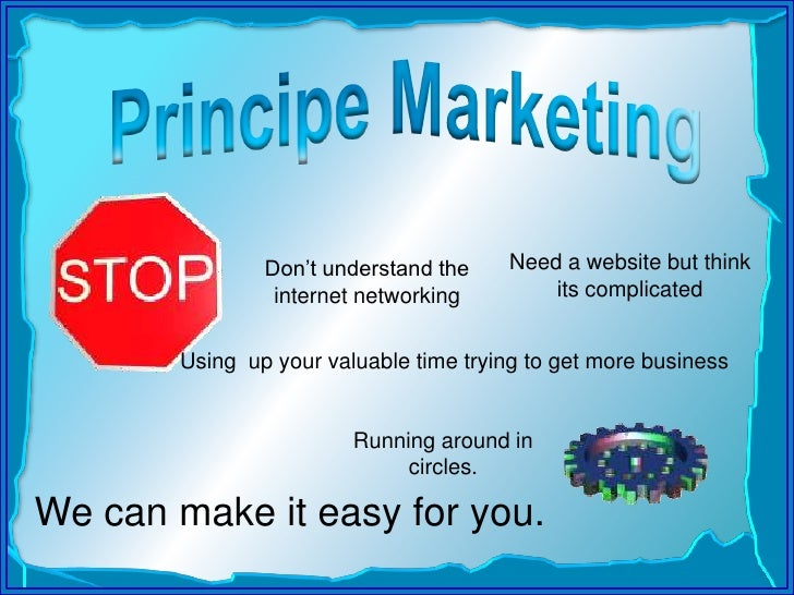 Principe Marketing<br />Need a website but think its complicated<br />Don't understand the internet networking<br />Using ...