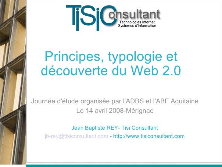 Principes, typologie et découverte du Web 2.0 <ul><ul><li>Journée d'étude organisée par l'ADBS et l'ABF Aquitaine </li></u...