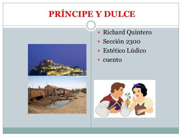 PRÍNCIPE Y DULCE Richard Quintero Sección 2300 Estético Lúdico cuento