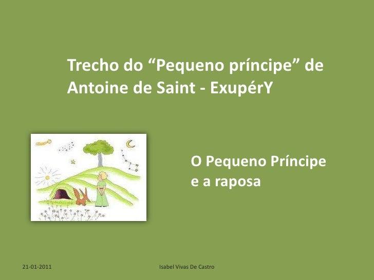 """Trecho do """"Pequeno príncipe"""" de <br />Antoine de Saint - ExupérY<br />O Pequeno Príncipe e a raposa <br />Isabel Vivas De ..."""