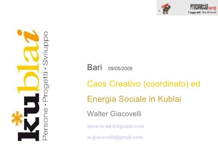 Bari  09/05/2009 Caos Creativo (coordinato) ed  Energia Sociale in Kublai Walter Giacovelli www.lo-ad.blogspot.com [email_...