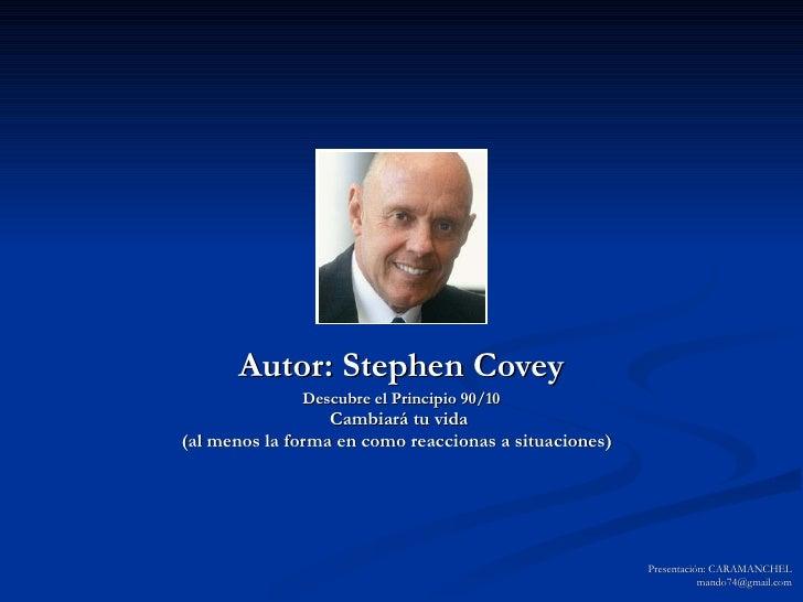 Autor: Stephen Covey Descubre el Principio 90/10 Cambiará tu vida  (al menos la forma en como reaccionas a situaciones)   ...