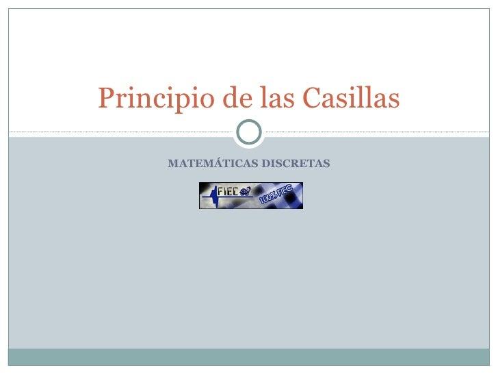 MATEMÁTICAS DISCRETAS Principio de las Casillas
