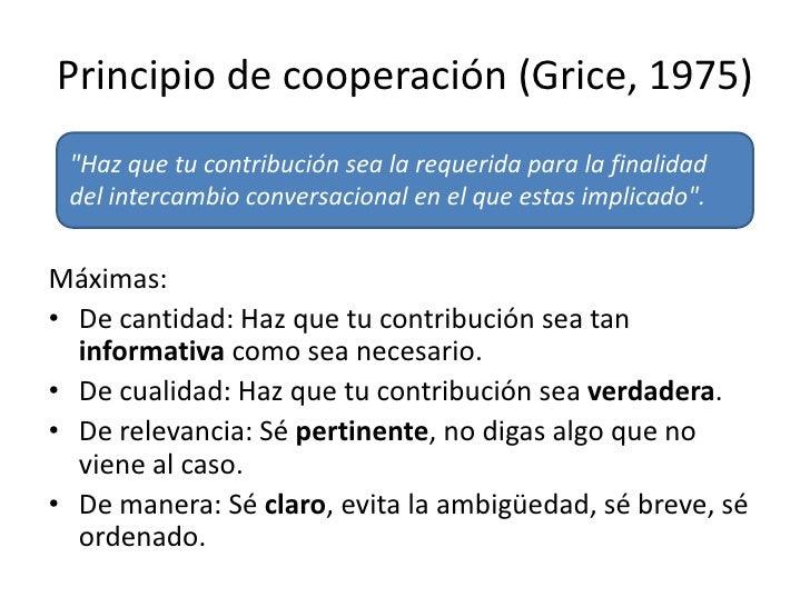 """Principio de cooperación (Grice, 1975)<br />""""Haz que tu contribución sea la requerida para la finalidad del intercambio co..."""