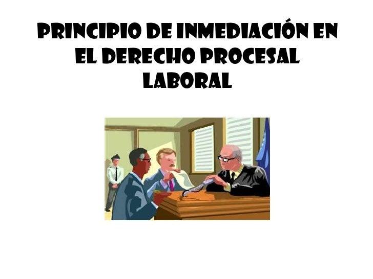 PRINCIPIO DE Inmediación EN   EL DERECHO PROCESAL         LABORAL