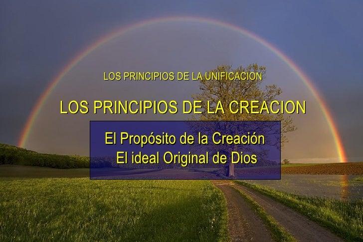 LOS PRINCIPIOS DE LA UNIFICACION El Propósito de la Creación  El ideal Original de Dios LOS PRINCIPIOS DE LA CREACION