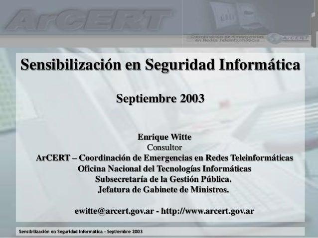 Sensibilización en Seguridad Informática – Septiembre 2003 Sensibilización en Seguridad Informática Septiembre 2003 Enriqu...
