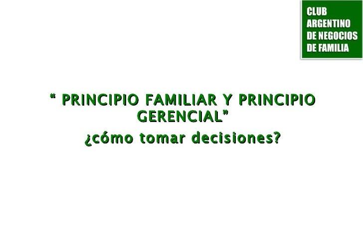 """""""  PRINCIPIO FAMILIAR Y PRINCIPIO GERENCIAL"""" ¿cómo tomar decisiones?"""