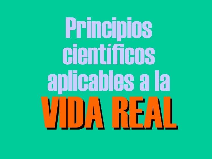 Principios Cientificos Aplicables A La Vida Real