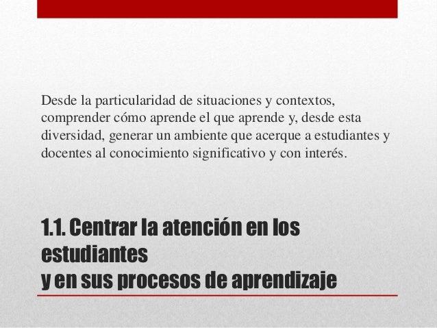 1.1. Centrar la atención en los estudiantes y en sus procesos de aprendizaje Desde la particularidad de situaciones y cont...
