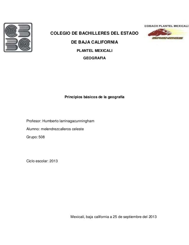 COLEGIO DE BACHILLERES DEL ESTADO DE BAJA CALIFORNIA PLANTEL MEXICALI GEOGRAFIA Principios básicos de la geografía Profeso...