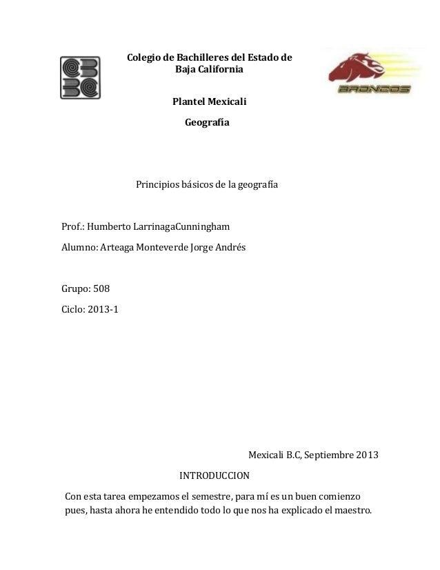 Colegio de Bachilleres del Estado de Baja California Plantel Mexicali Geografía Principios básicos de la geografía Prof.: ...