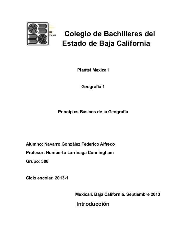 Colegio de Bachilleres del Estado de Baja California Plantel Mexicali Geografía 1 Principios Básicos de la Geografía Alumn...