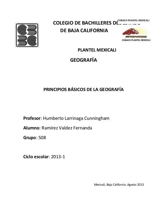 COLEGIO DE BACHILLERES DEL ESTADO DE BAJA CALIFORNIA PLANTEL MEXICALI GEOGRAFÍA PRINCIPIOS BÁSICOS DE LA GEOGRAFÍA Profeso...