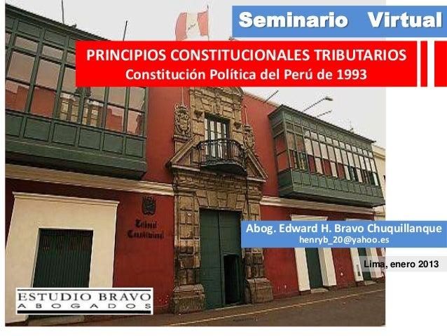 Seminario VirtualPRINCIPIOS CONSTITUCIONALES TRIBUTARIOS    Constitución Política del Perú de 1993                      Ab...