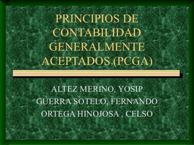 PRINCIPIOS DE  CONTABILIDAD  GENERALMENTE ACEPTADOS (PCGA)   ALTEZ MERINO, YOSIPGUERRA SOTELO, FERNANDO ORTEGA HINOJOSA , ...