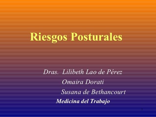 Riesgos Posturales  Dras. Lilibeth Lao de Pérez        Omaira Dorati        Susana de Bethancourt      Medicina del Trabaj...