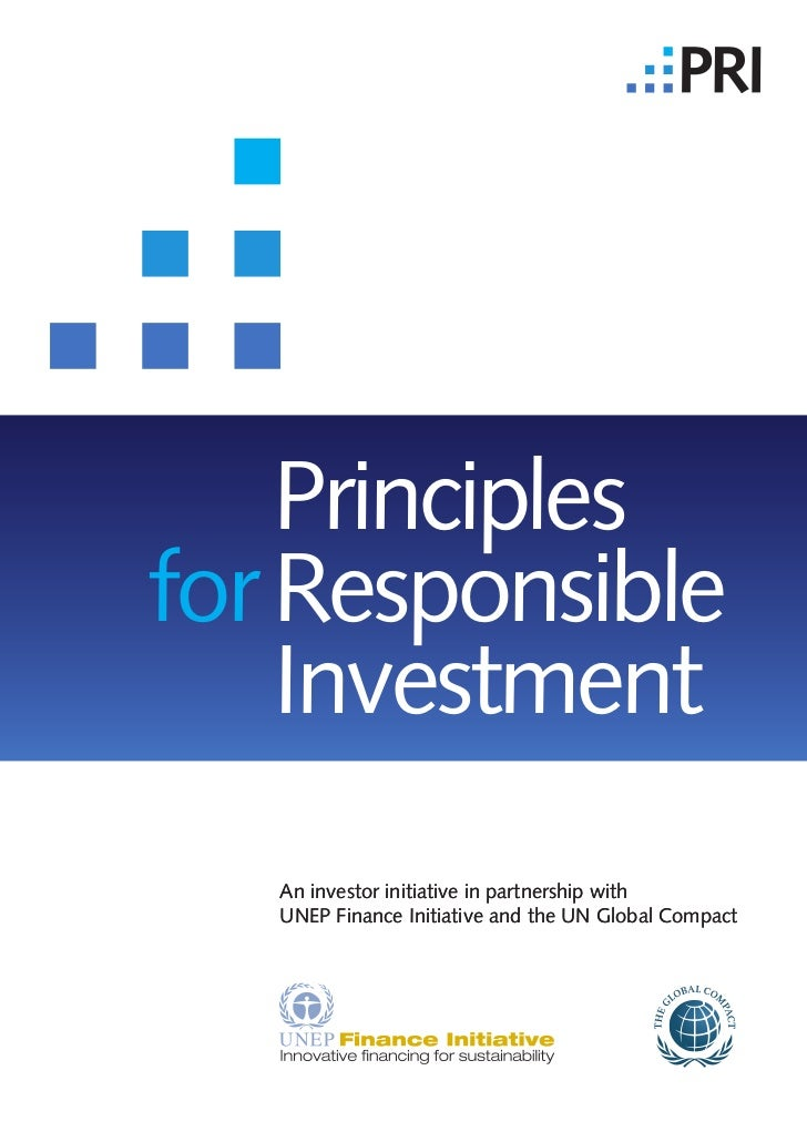 Principles for Responsible     Investment    An investor initiative in partnership with    UNEP Finance Initiative and the...