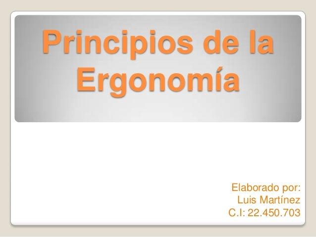 Principios de la Ergonomía  Elaborado por: Luis Martínez C.I: 22.450.703