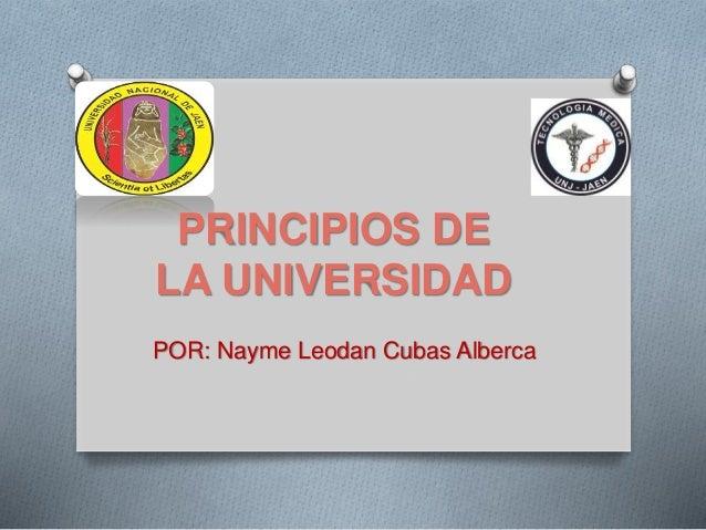 PRINCIPIOS DE LA UNIVERSIDAD POR: Nayme Leodan Cubas Alberca