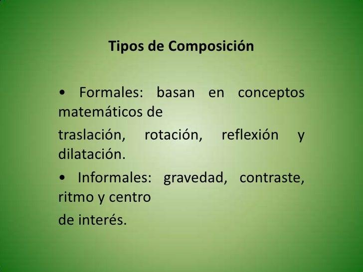 Tipos de Composición<br />• Formales: basan en conceptos matemáticos de<br />traslación, rotación, reflexión y dilatación....