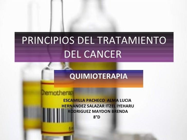 PRINCIPIOS DEL TRATAMIENTO DEL CANCER  QUIMIOTERAPIA ESCAMILLA PACHECO  ALMA LUCIA  HERNANDEZ SALAZAR ITZEL IYEHARU RODRIG...