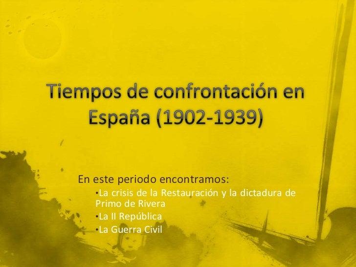 En este periodo encontramos:   •La crisis de la Restauración y la dictadura de   Primo de Rivera   •La II República   •La ...