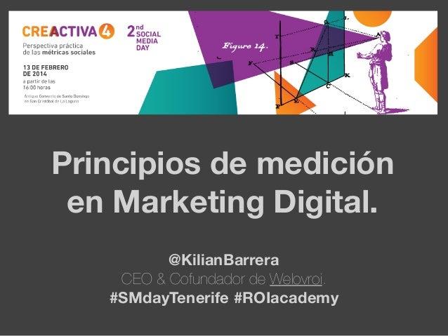 Principios de medición en Marketing Digital. @KilianBarrera CEO & Cofundador de Welovroi. #SMdayTenerife #ROIacademy