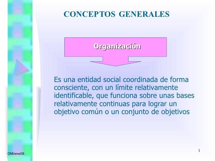 CONCEPTOS GENERALES                          Organización               Es una entidad social coordinada de forma         ...