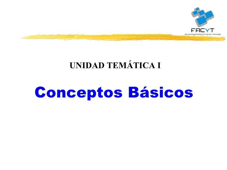 UNIDAD TEMÁTICA I Conceptos Básicos