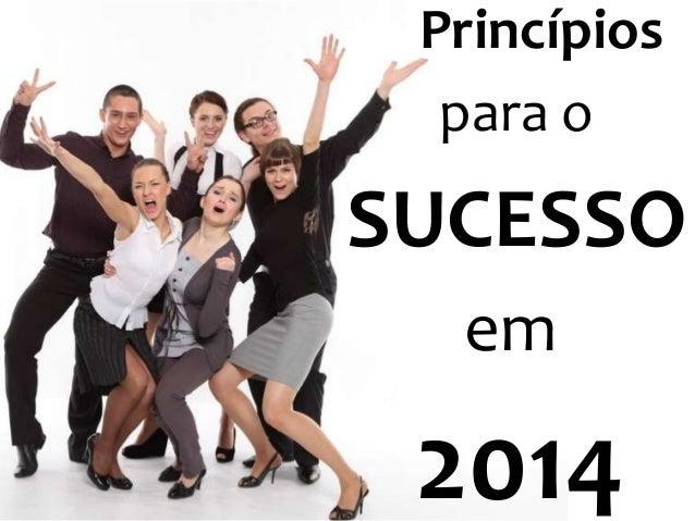 Princípios para o  SUCESSO em  2014