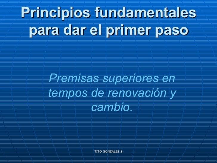 Principios fundamentales para dar el primer paso Premisas superiores en tempos de renovación y cambio.
