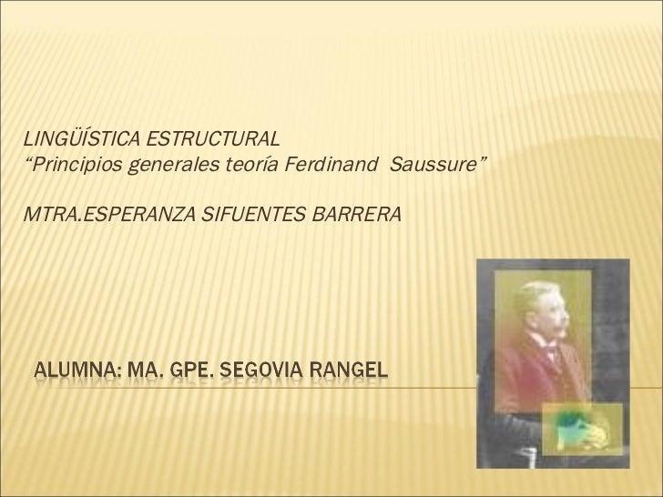 """LINGÜÍSTICA ESTRUCTURAL """"Principios generales teoría Ferdinand  Saussure"""" MTRA.ESPERANZA SIFUENTES BARRERA"""