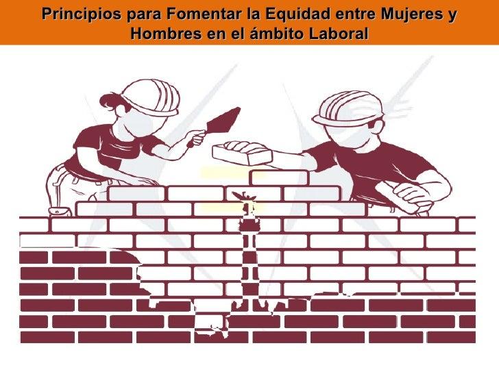 Principios para fomentar la equidad entre mujeres y hombres en el ámbito laboral alejandra hdez. robles