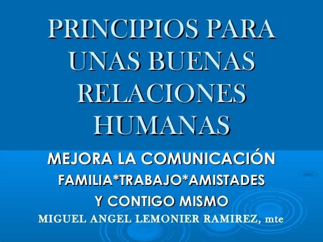 PRINCIPIOS PARA  UNAS BUENAS   RELACIONES    HUMANAS MEJORA LA COMUNICACIÓN  FAMILIA*TRABAJO*AMISTADES      Y CONTIGO MISM...