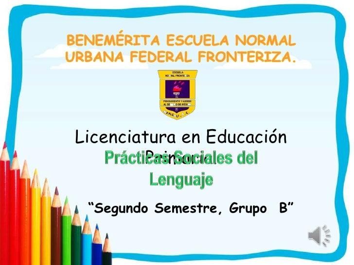 """Licenciatura en Educación        Primaria. """"Segundo Semestre, Grupo B"""""""