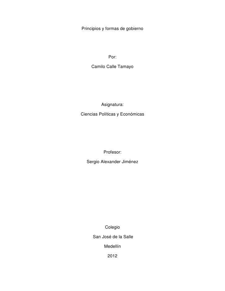 Principios y formas de gobierno             Por:     Camilo Calle Tamayo          Asignatura:Ciencias Políticas y Económic...