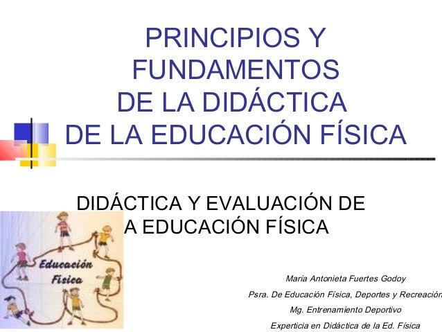 PRINCIPIOS Y    FUNDAMENTOS   DE LA DIDÁCTICADE LA EDUCACIÓN FÍSICADIDÁCTICA Y EVALUACIÓN DE   LA EDUCACIÓN FÍSICA        ...